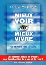 Livre de Patrice Morchain : Mieux Voir, Mieux Vivre