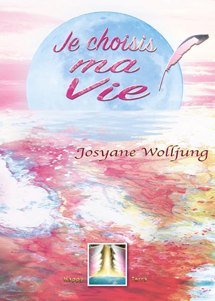Livre de Josyane Wolljung : Je choisis ma vie !
