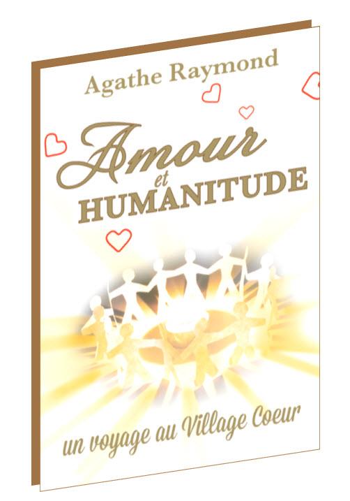 Découvrez le livre d'Agathe Raymond : AMOUR ET HUMANITUDE, Un voyage au Village Coeur