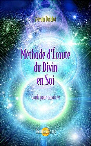 Sylvain Didelot : Méthode d'Écoute du Divin en Soi - Guide pour canaliser