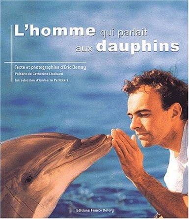 Eric Demay : L'homme qui parlait aux dauphins